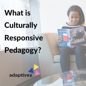 culturally responsive teaching, culturally responsive pedagogy, adaptivex